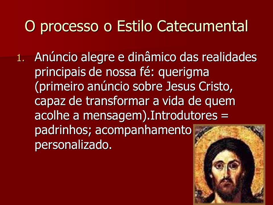 O processo o Estilo Catecumental 1. Anúncio alegre e dinâmico das realidades principais de nossa fé: querigma (primeiro anúncio sobre Jesus Cristo, ca