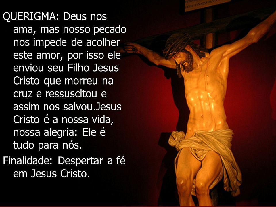 QUERIGMA: Deus nos ama, mas nosso pecado nos impede de acolher este amor, por isso ele enviou seu Filho Jesus Cristo que morreu na cruz e ressuscitou