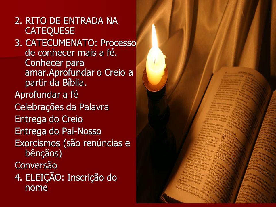 2. RITO DE ENTRADA NA CATEQUESE 3. CATECUMENATO: Processo de conhecer mais a fé. Conhecer para amar.Aprofundar o Creio a partir da Bíblia. Aprofundar