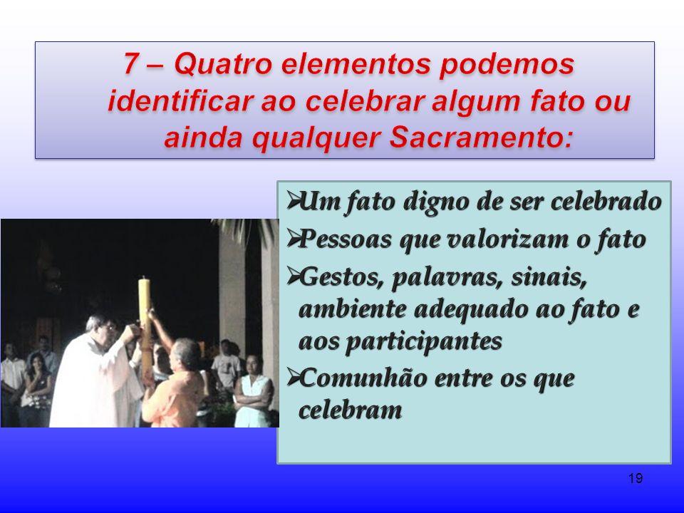 19 Um fato digno de ser celebrado Um fato digno de ser celebrado Pessoas que valorizam o fato Pessoas que valorizam o fato Gestos, palavras, sinais, a