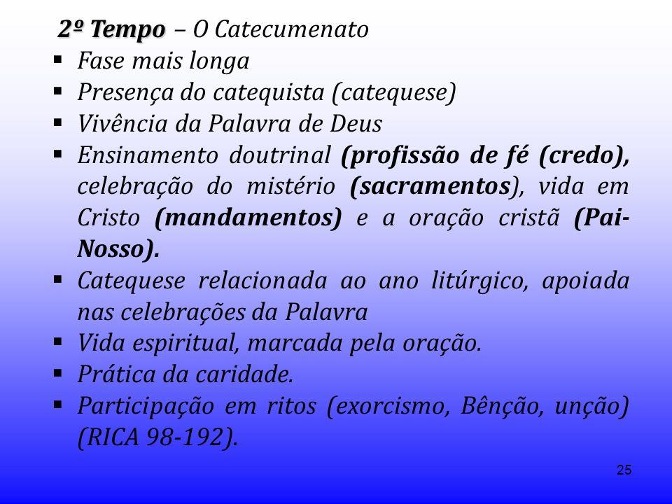 25 2º Tempo 2º Tempo – O Catecumenato Fase mais longa Presença do catequista (catequese) Vivência da Palavra de Deus Ensinamento doutrinal (profissão