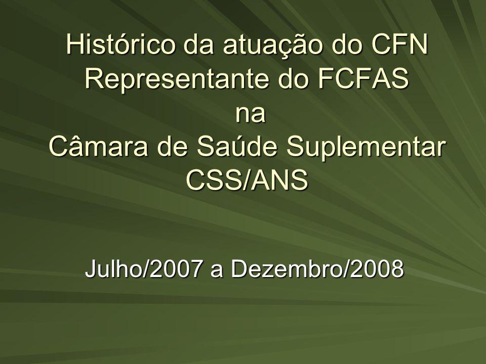 Histórico da atuação do CFN Representante do FCFAS na Câmara de Saúde Suplementar CSS/ANS Julho/2007 a Dezembro/2008
