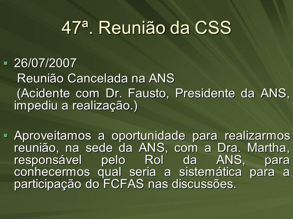 47ª. Reunião da CSS 26/07/2007 26/07/2007 Reunião Cancelada na ANS Reunião Cancelada na ANS (Acidente com Dr. Fausto, Presidente da ANS, impediu a rea