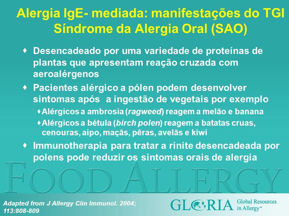 Alergia IgE- mediada: manifestações do TGI Síndrome da Alergia Oral (SAO) Desencadeado por uma variedade de proteínas de plantas que apresentam reação