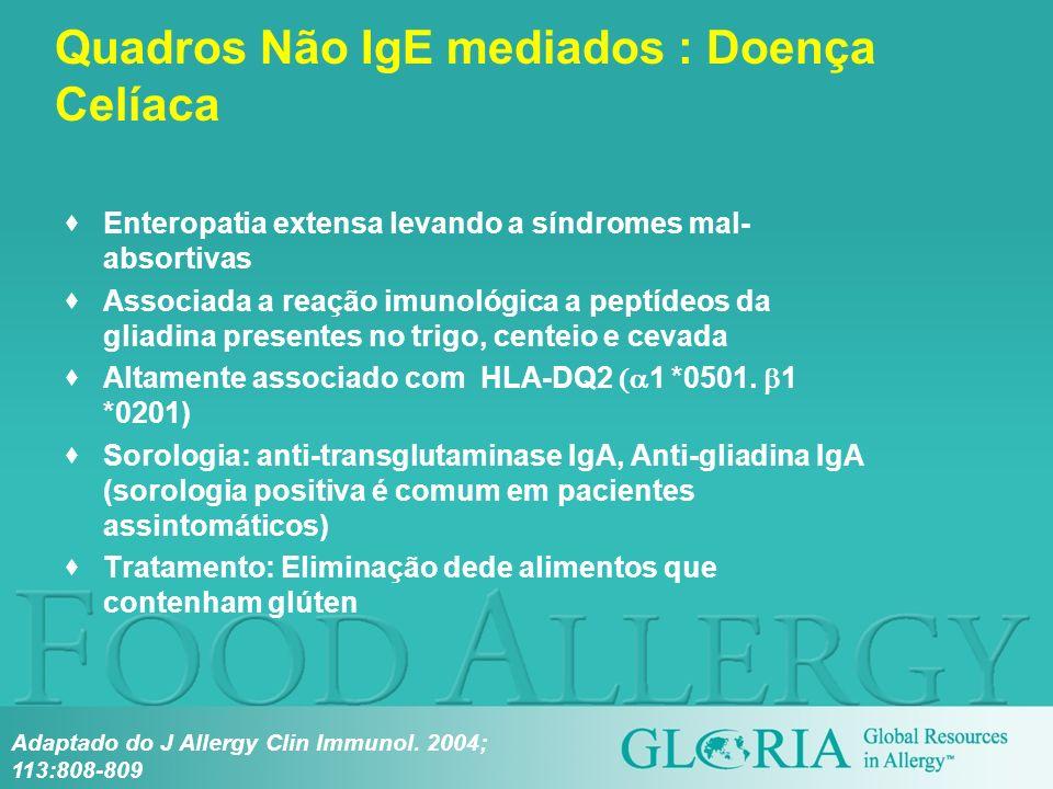 Quadros Não IgE mediados : Doença Celíaca Enteropatia extensa levando a síndromes mal- absortivas Associada a reação imunológica a peptídeos da gliadi