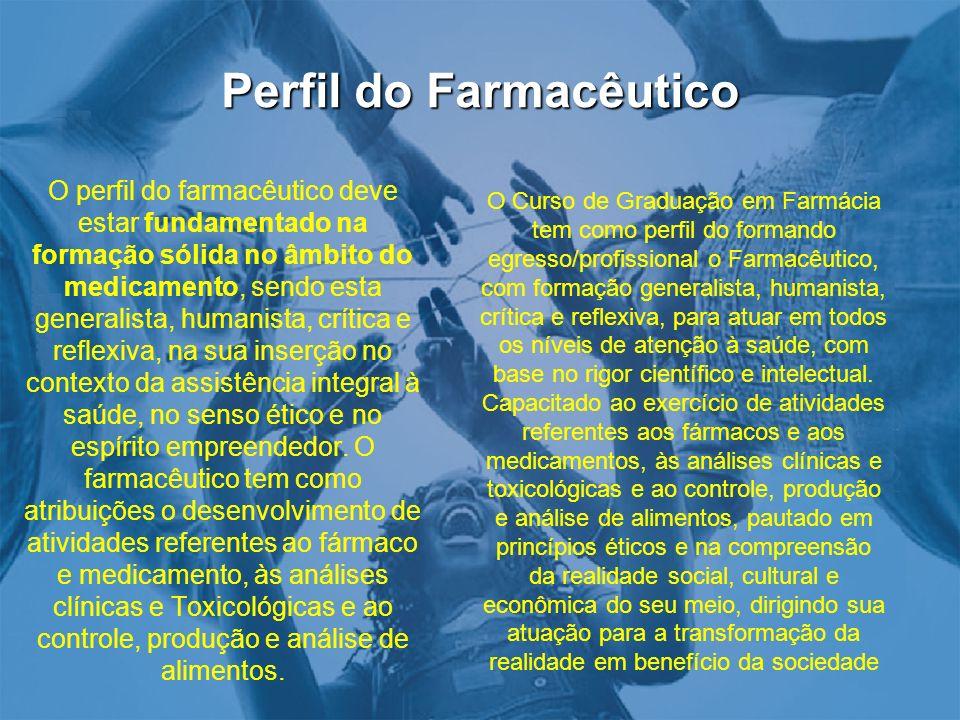Perfil do Farmacêutico O perfil do farmacêutico deve estar fundamentado na formação sólida no âmbito do medicamento, sendo esta generalista, humanista