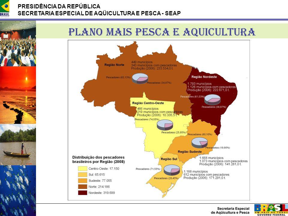 PRESIDÊNCIA DA REPÚBLICA SECRETARIA ESPECIAL DE AQÜICULTURA E PESCA - SEAP PLANO MAIS PESCA E AQUICULTURA
