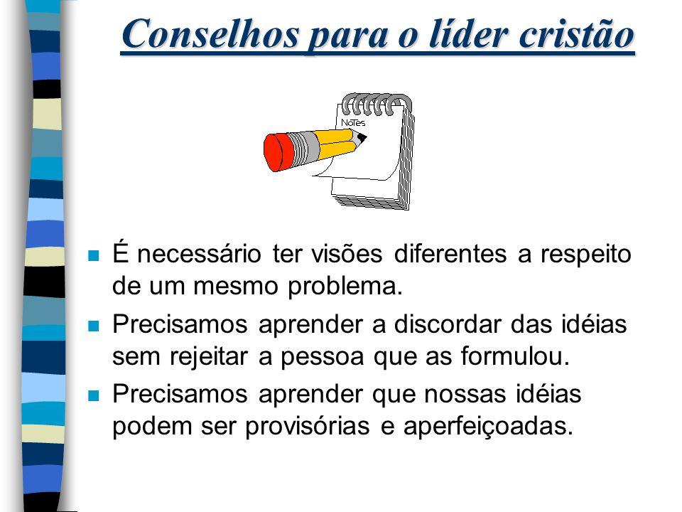 Conselhos para o líder cristão n É necessário ter visões diferentes a respeito de um mesmo problema.
