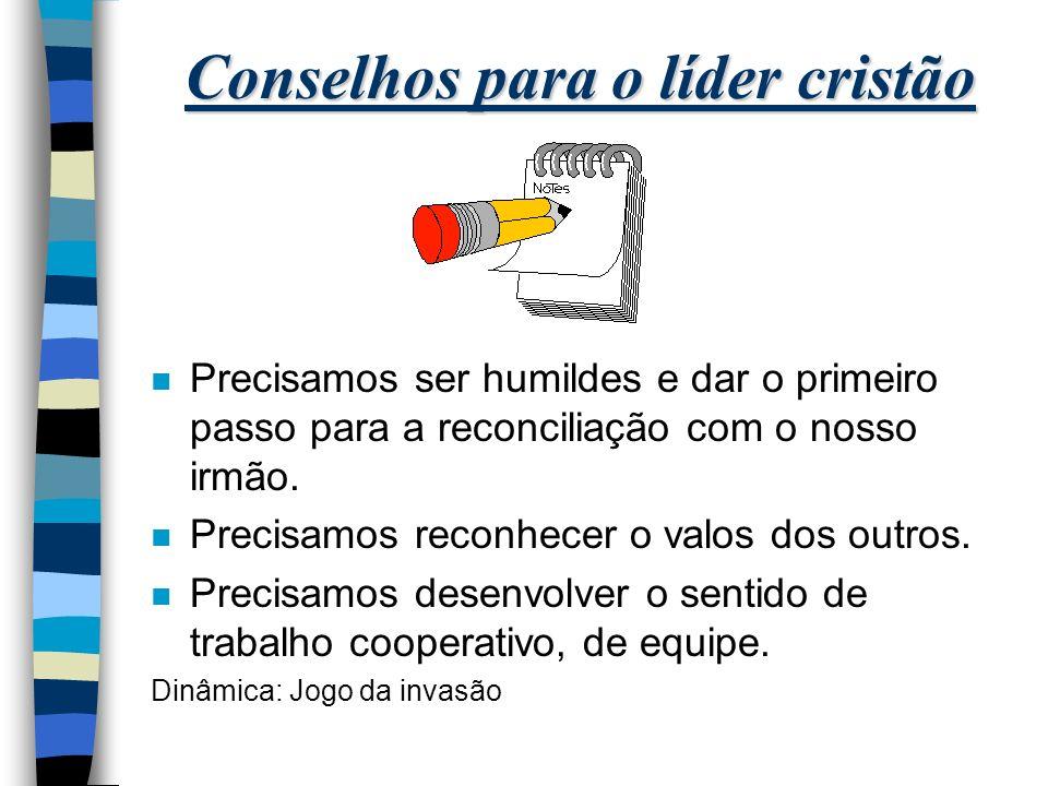 Conselhos para o líder cristão n Precisamos ser humildes e dar o primeiro passo para a reconciliação com o nosso irmão.