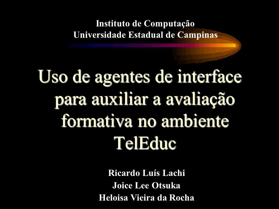 Avaliação formativa Agentes: solução flexível –Ferramenta de bate-papo Agente desenvolvido –Interface e processo de aprendizagem –Outras características Conclusões Estrutura da apresentação