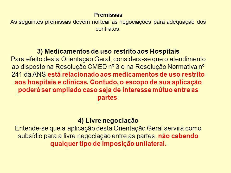 Premissas As seguintes premissas devem nortear as negociações para adequação dos contratos: 3) Medicamentos de uso restrito aos Hospitais Para efeito