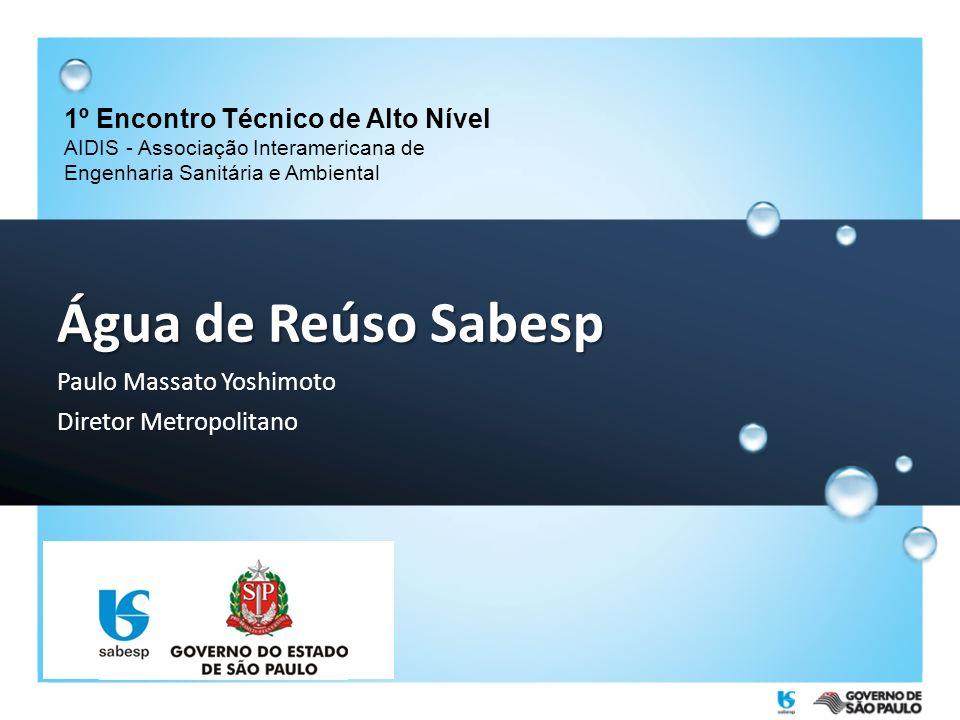 Água de Reúso Sabesp Paulo Massato Yoshimoto Diretor Metropolitano 1º Encontro Técnico de Alto Nível AIDIS - Associação Interamericana de Engenharia S