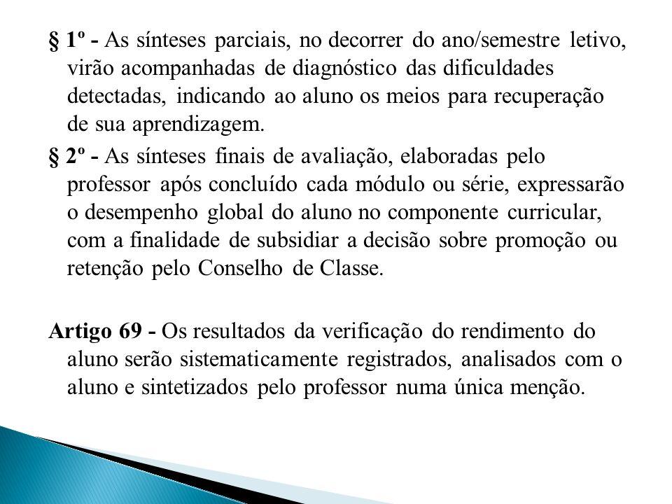 § 1º - As sínteses parciais, no decorrer do ano/semestre letivo, virão acompanhadas de diagnóstico das dificuldades detectadas, indicando ao aluno os