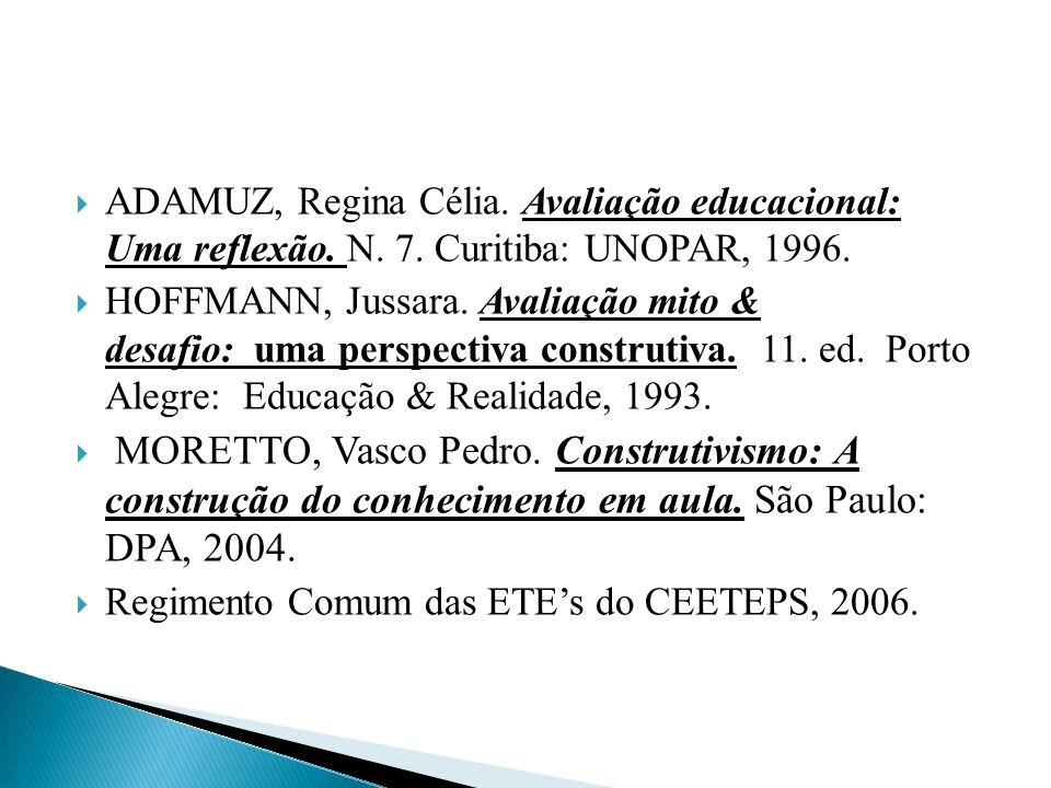 ADAMUZ, Regina Célia. Avaliação educacional: Uma reflexão. N. 7. Curitiba: UNOPAR, 1996. HOFFMANN, Jussara. Avaliação mito & desafio: uma perspectiva