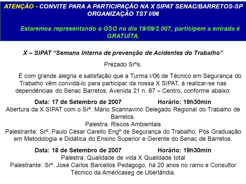 ATENÇÃO - CONVITE PARA A PARTICIPAÇÃO NA X SIPAT SENAC/BARRETOS-SP ORGANIZAÇÃO TST I/06 Estaremos representando o GSO no dia 19/09/2.007, participem a