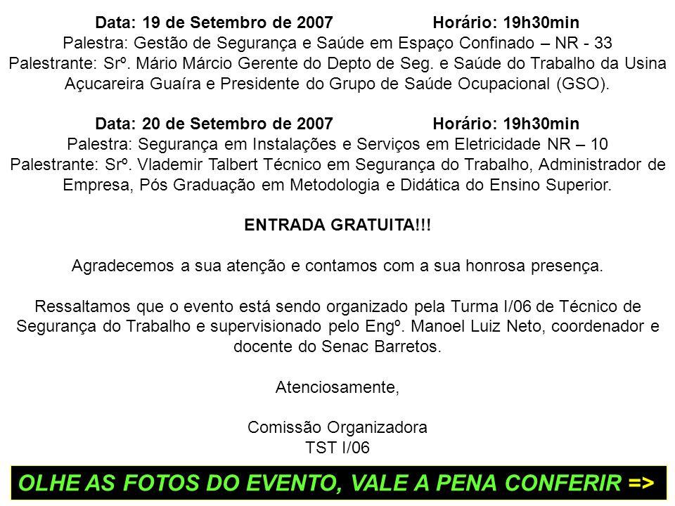 Data: 19 de Setembro de 2007Horário: 19h30min Palestra: Gestão de Segurança e Saúde em Espaço Confinado – NR - 33 Palestrante: Srº. Mário Márcio Geren