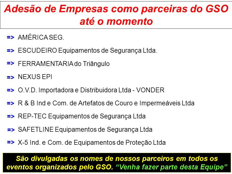 Adesão de Empresas como parceiras do GSO até o momento AMÉRICA SEG. ESCUDEIRO Equipamentos de Segurança Ltda. FERRAMENTARIA do Triângulo NEXUS EPI O.V