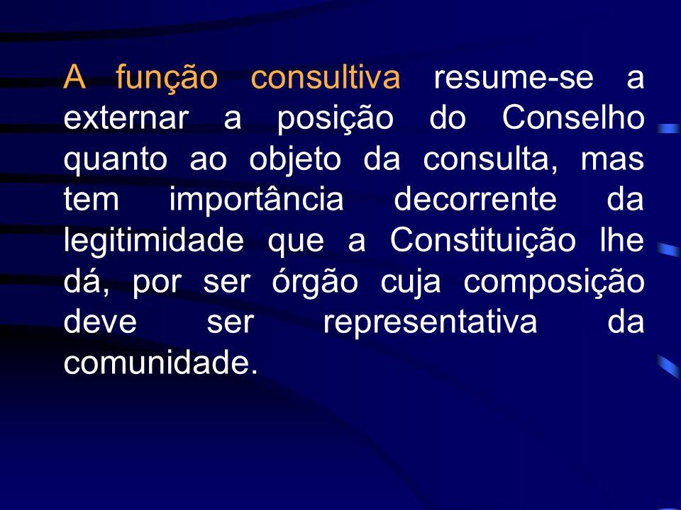 A função consultiva resume-se a externar a posição do Conselho quanto ao objeto da consulta, mas tem importância decorrente da legitimidade que a Cons