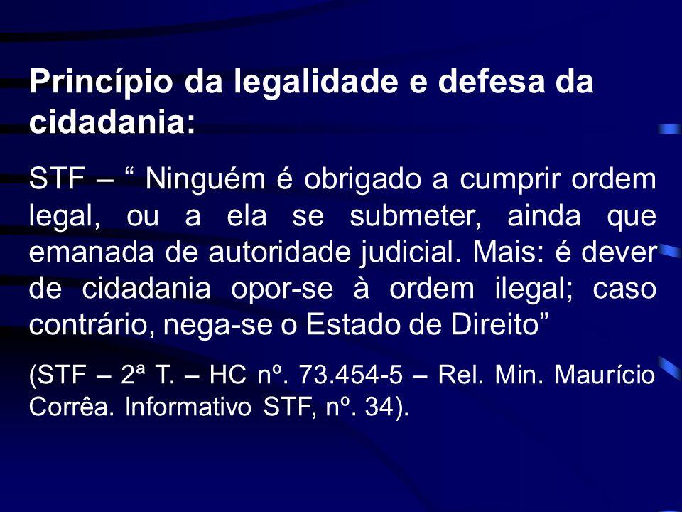 Princípio da legalidade e defesa da cidadania: STF – Ninguém é obrigado a cumprir ordem legal, ou a ela se submeter, ainda que emanada de autoridade j