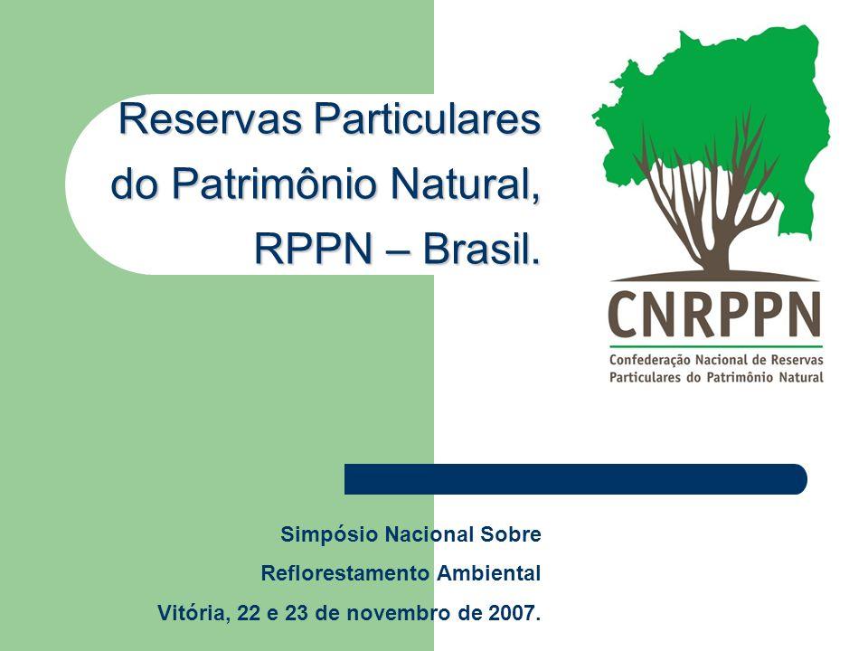 Reservas Particulares do Patrimônio Natural, RPPN – Brasil. Simpósio Nacional Sobre Reflorestamento Ambiental Vitória, 22 e 23 de novembro de 2007.