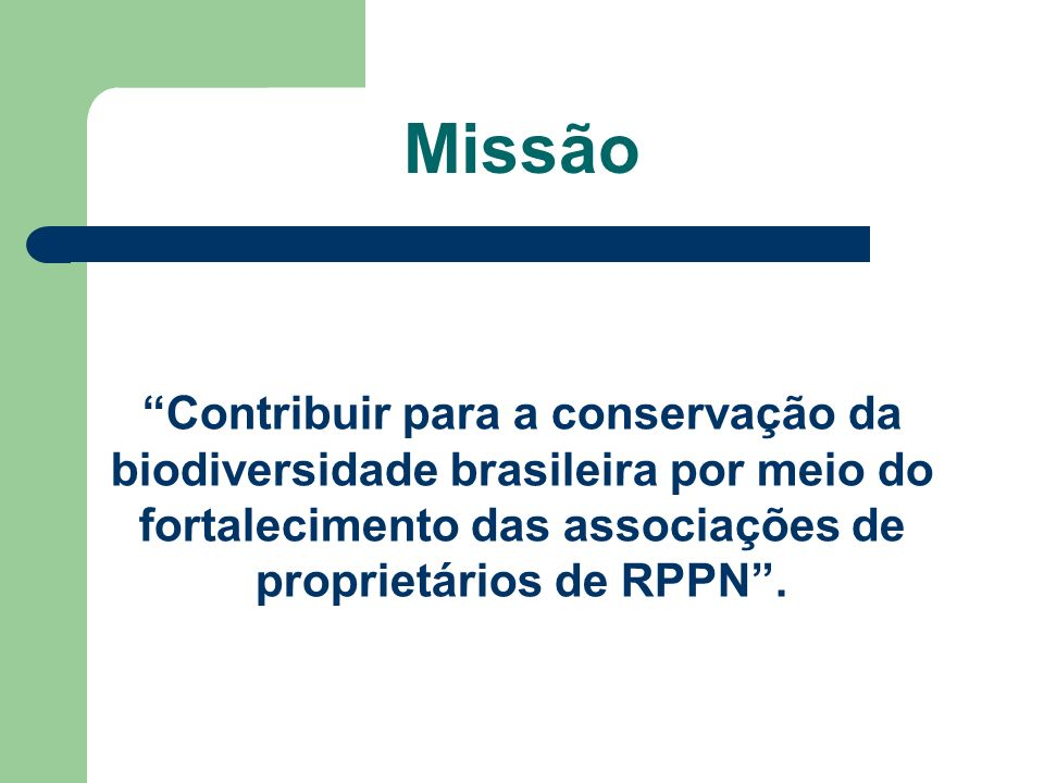 Contribuir para a conservação da biodiversidade brasileira por meio do fortalecimento das associações de proprietários de RPPN. Missão