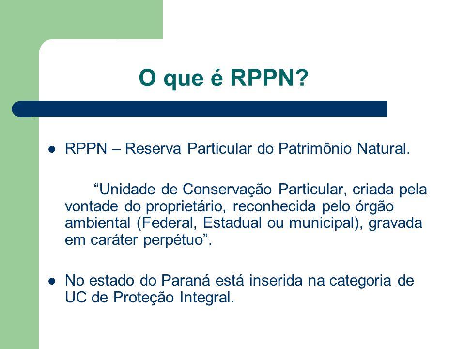 O que é RPPN? RPPN – Reserva Particular do Patrimônio Natural. Unidade de Conservação Particular, criada pela vontade do proprietário, reconhecida pel