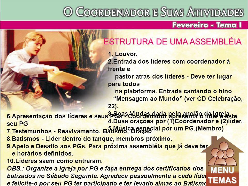 6.Apresentação dos líderes e seus PGs - Coordenador apresenta o líder e este seu PG 7.Testemunhos - Reavivamento, Batismo, Oração 8.Batismos - Líder d