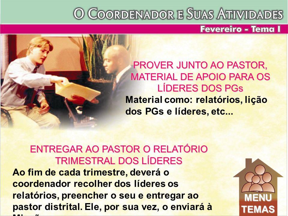 PROVER JUNTO AO PASTOR, MATERIAL DE APOIO PARA OS LÍDERES DOS PGs Material como: relatórios, lição dos PGs e líderes, etc... ENTREGAR AO PASTOR O RELA