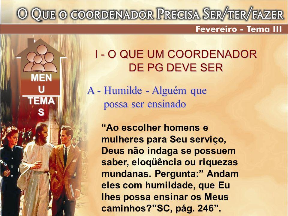 A - Humilde - Alguém que possa ser ensinado possa ser ensinado Ao escolher homens e mulheres para Seu serviço, Deus não indaga se possuem saber, eloqü