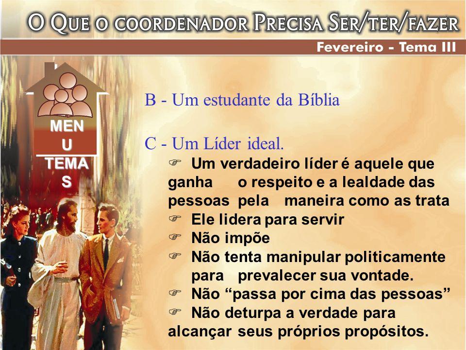 B - Um estudante da Bíblia C - Um Líder ideal. Um verdadeiro líder é aquele que ganha o respeito e a lealdade das pessoas pela maneira como as trata E