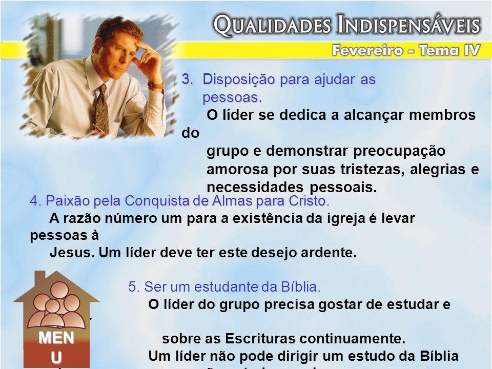 4. Paixão pela Conquista de Almas para Cristo. A razão número um para a existência da igreja é levar pessoas à Jesus. Um líder deve ter este desejo ar