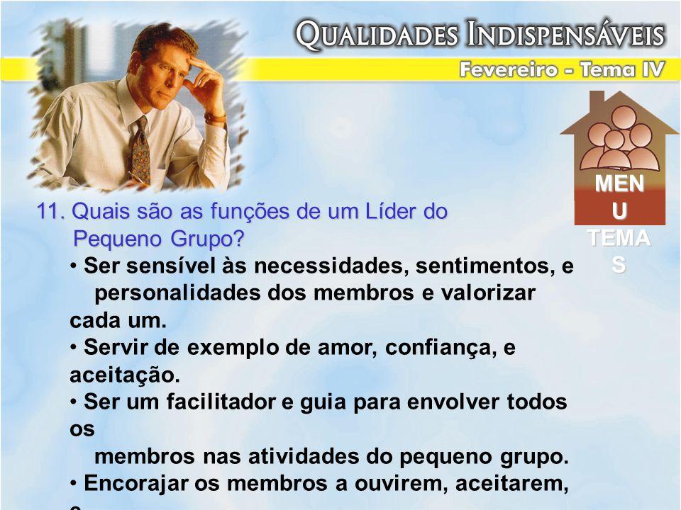 11. Quais são as funções de um Líder do Pequeno Grupo? Pequeno Grupo? Ser sensível às necessidades, sentimentos, e personalidades dos membros e valori