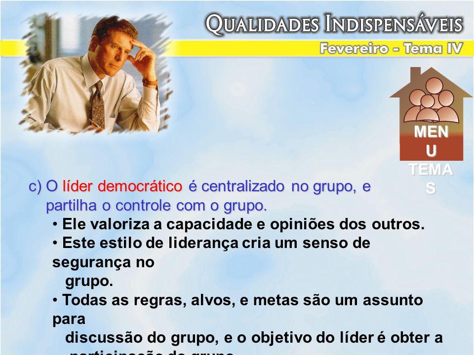 c) O líder democrático é centralizado no grupo, e partilha o controle com o grupo. partilha o controle com o grupo. Ele valoriza a capacidade e opiniõ