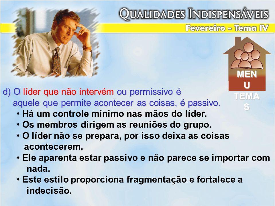 d) O líder que não intervém ou permissivo é aquele que permite acontecer as coisas, é passivo. aquele que permite acontecer as coisas, é passivo. Há u