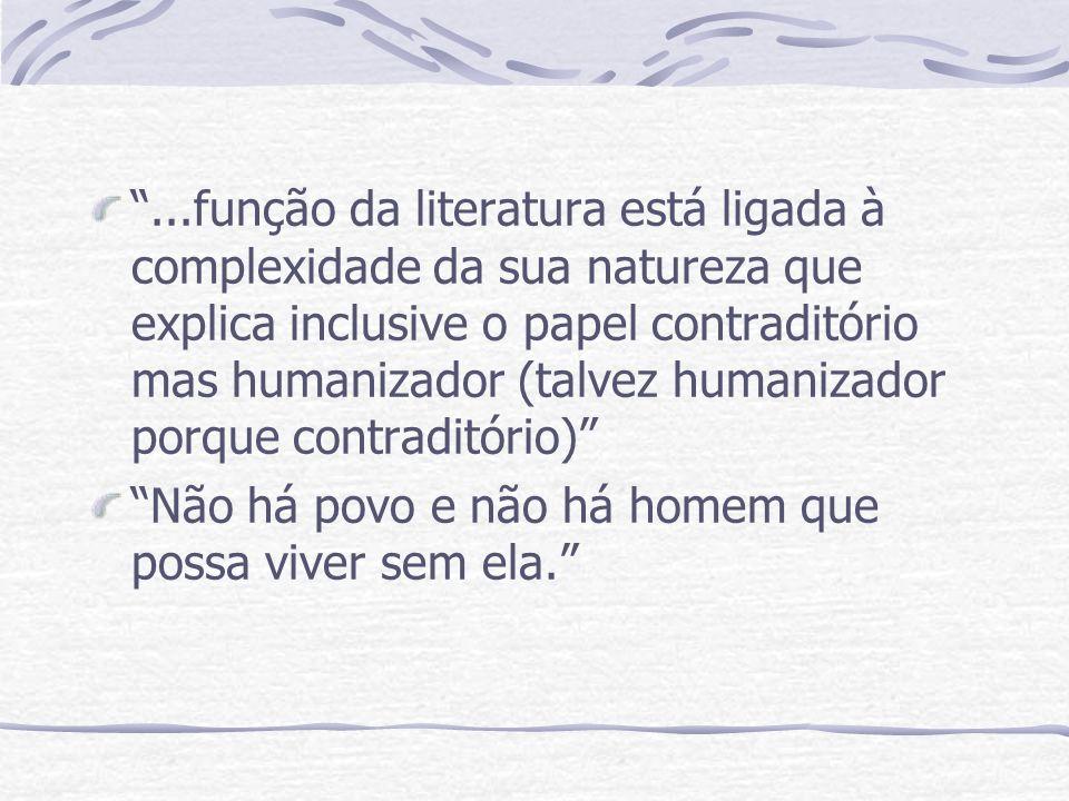 ...função da literatura está ligada à complexidade da sua natureza que explica inclusive o papel contraditório mas humanizador (talvez humanizador por