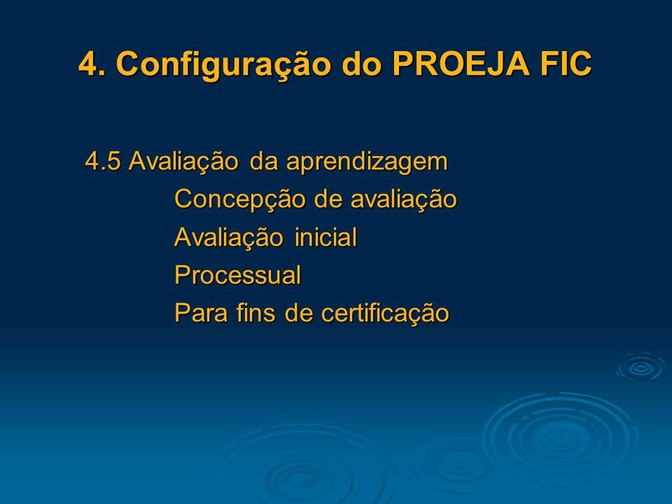 4. Configuração do PROEJA FIC 4.5 Avaliação da aprendizagem Concepção de avaliação Avaliação inicial Processual Para fins de certificação