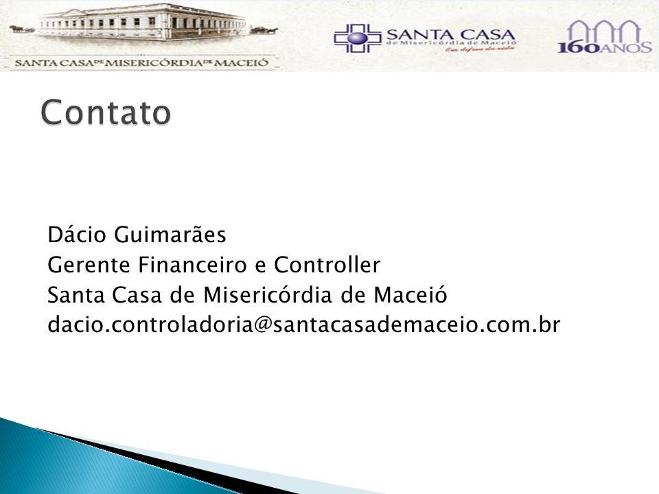 Dácio Guimarães Gerente Financeiro e Controller Santa Casa de Misericórdia de Maceió dacio.controladoria@santacasademaceio.com.br