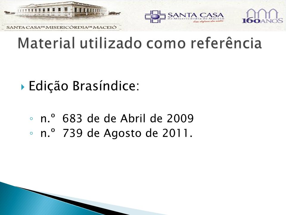 Edição Brasíndice: n.º 683 de de Abril de 2009 n.º 739 de Agosto de 2011.