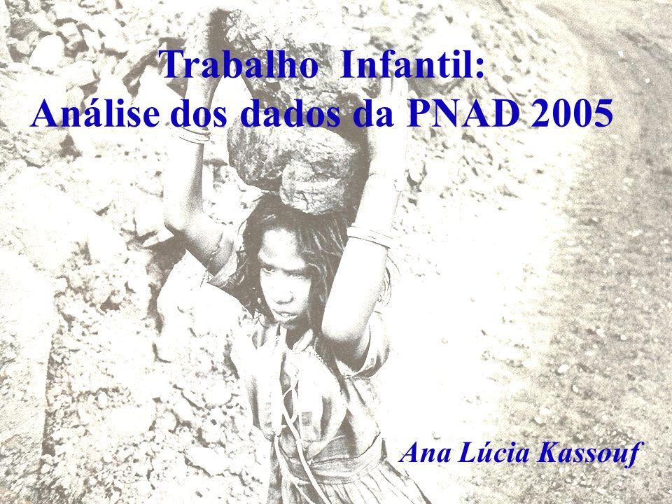 Trabalho Infantil: Análise dos dados da PNAD 2005 Ana Lúcia Kassouf
