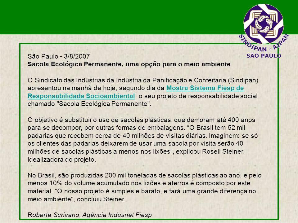 São Paulo - 3/8/2007 Sacola Ecológica Permanente, uma opção para o meio ambiente O Sindicato das Indústrias da Indústria da Panificação e Confeitaria
