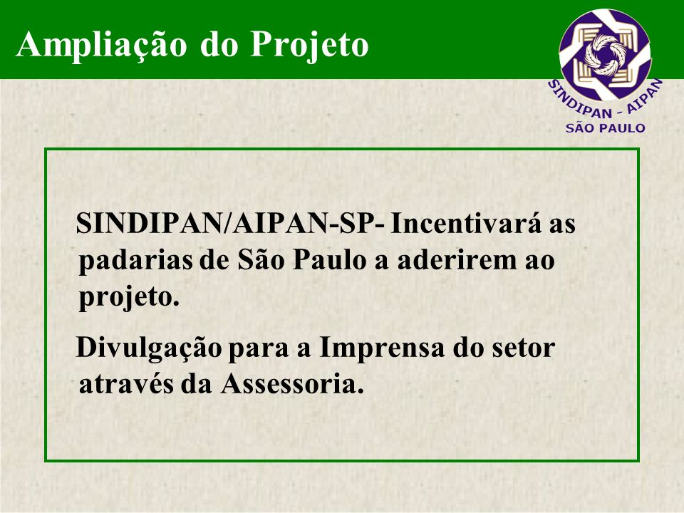 SINDIPAN/AIPAN-SP- Incentivará as padarias de São Paulo a aderirem ao projeto. Divulgação para a Imprensa do setor através da Assessoria. Ampliação do