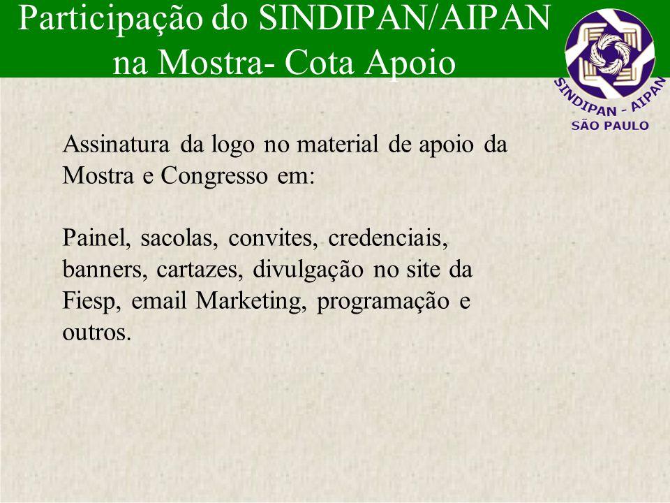Participação do SINDIPAN/AIPAN na Mostra- Cota Apoio Assinatura da logo no material de apoio da Mostra e Congresso em: Painel, sacolas, convites, cred