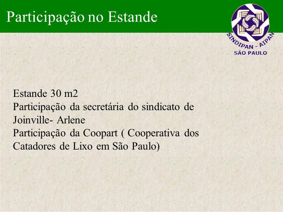Participação no Estande Estande 30 m2 Participação da secretária do sindicato de Joinville- Arlene Participação da Coopart ( Cooperativa dos Catadores