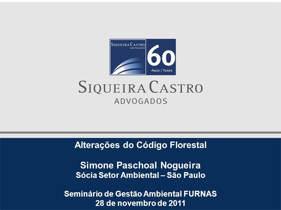 Alterações do Código Florestal Simone Paschoal Nogueira Sócia Setor Ambiental – São Paulo Seminário de Gestão Ambiental FURNAS 28 de novembro de 2011
