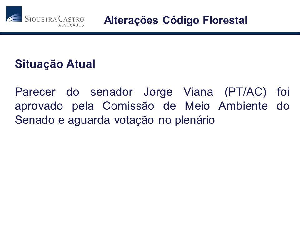 Situação Atual Parecer do senador Jorge Viana (PT/AC) foi aprovado pela Comissão de Meio Ambiente do Senado e aguarda votação no plenário Alterações C