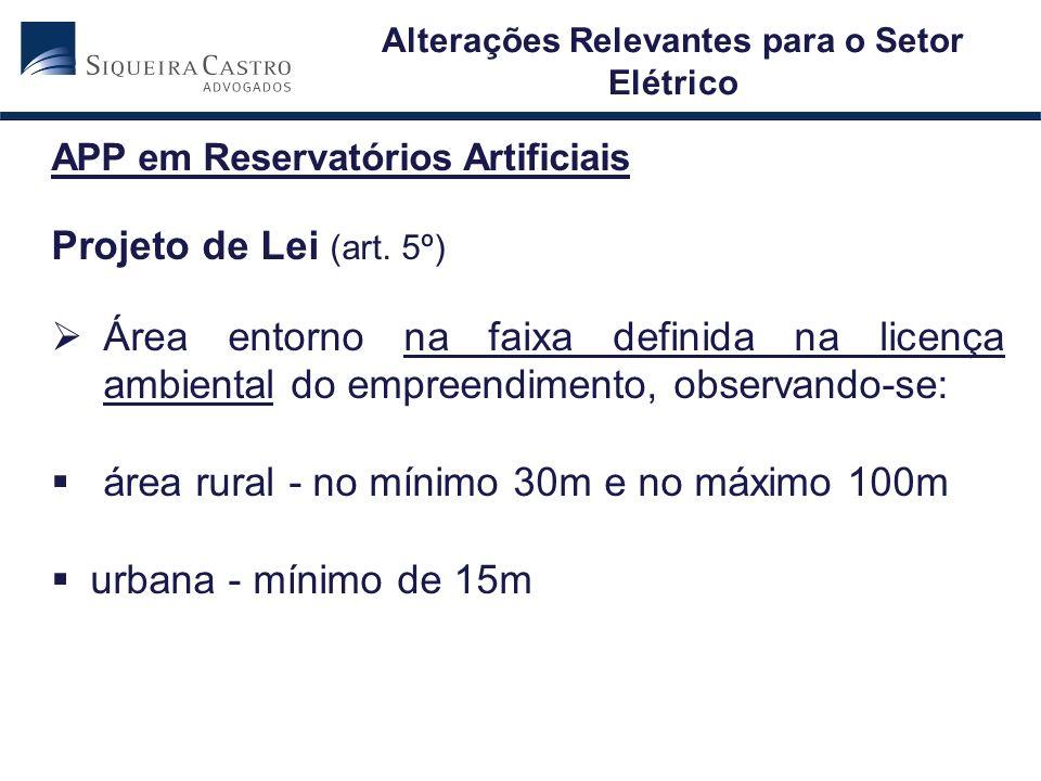 APP em Reservatórios Artificiais Projeto de Lei (art. 5º) Área entorno na faixa definida na licença ambiental do empreendimento, observando-se: área r