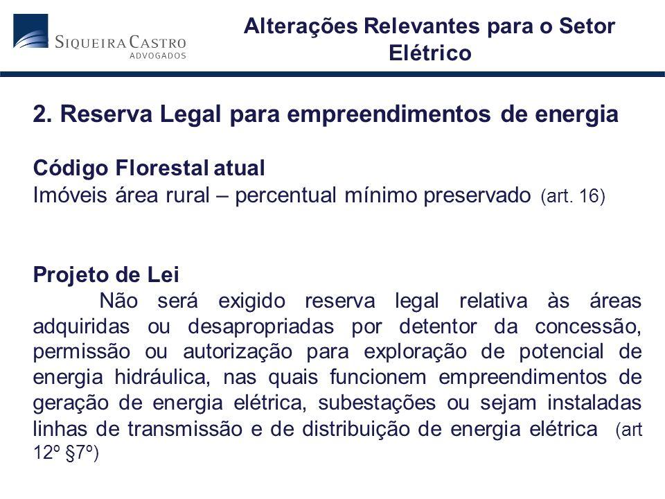 2. Reserva Legal para empreendimentos de energia Código Florestal atual Imóveis área rural – percentual mínimo preservado (art. 16) Projeto de Lei Não