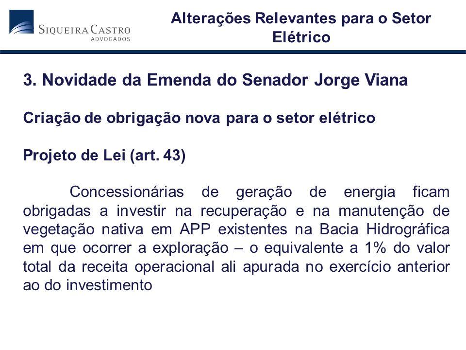 3. Novidade da Emenda do Senador Jorge Viana Criação de obrigação nova para o setor elétrico Projeto de Lei (art. 43) Concessionárias de geração de en