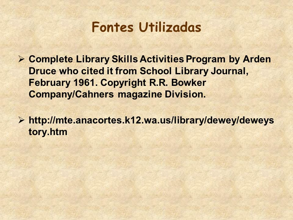 Fontes Utilizadas Complete Library Skills Activities Program by Arden Druce who cited it from School Library Journal, February 1961. Copyright R.R. Bo