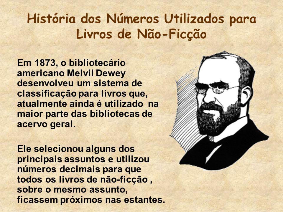 O Sistema Decimal de Dewey A Classificação Decimal de Dewey é o sistema de organização mais utilizado no mundo.